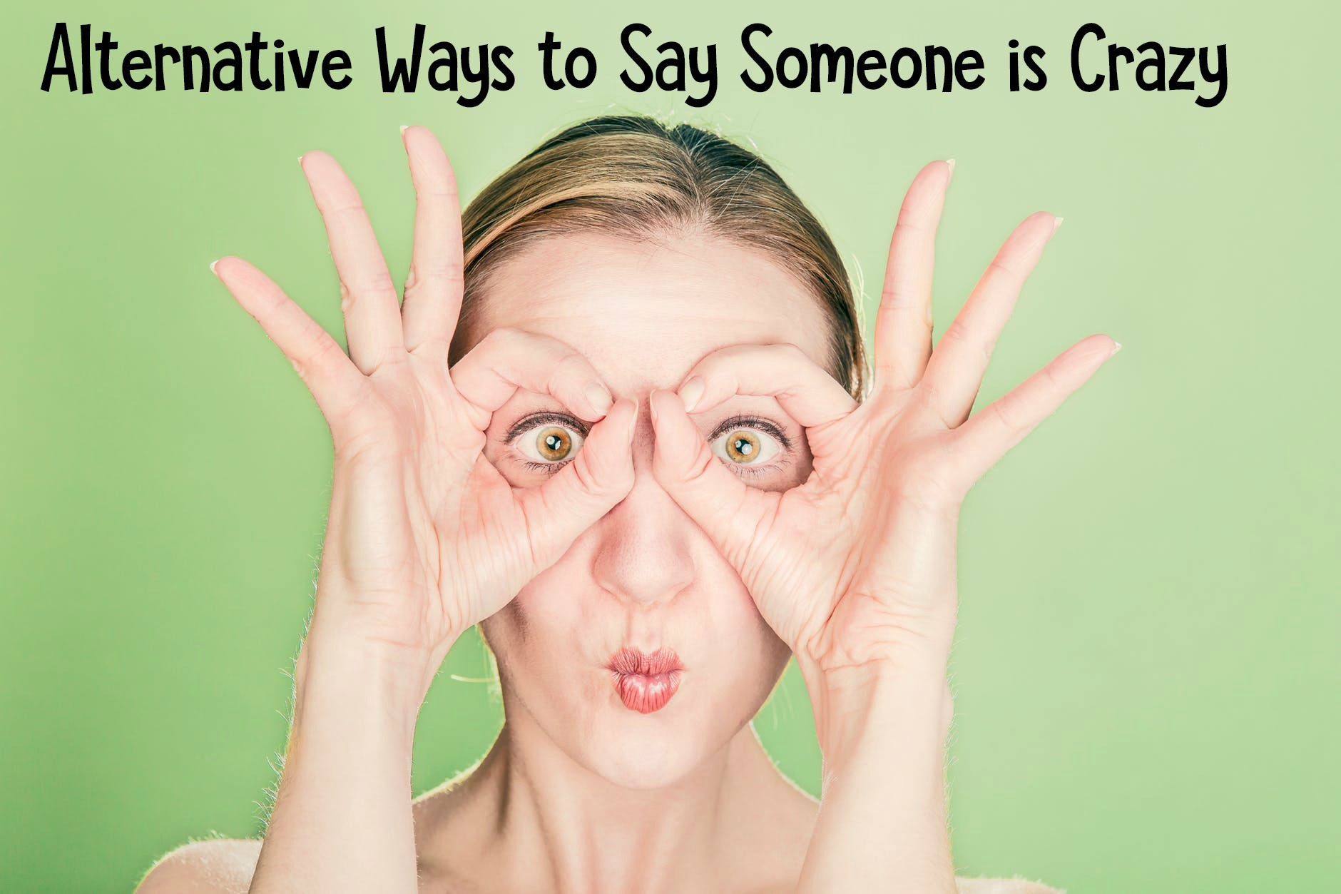 If you are looking for another way to say someone is crazy, here is a fun list for you of alternative ways to say that someone is crazy.