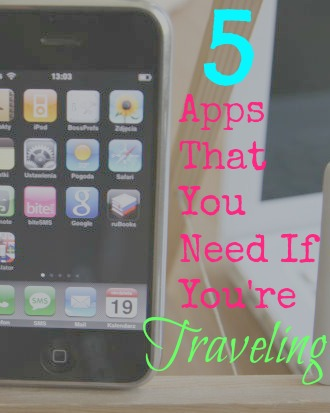 5 Apps That You Need If You're Traveling