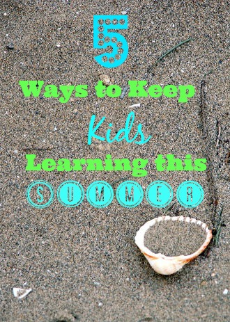5 Ways to Keep Kids Learning this Summer