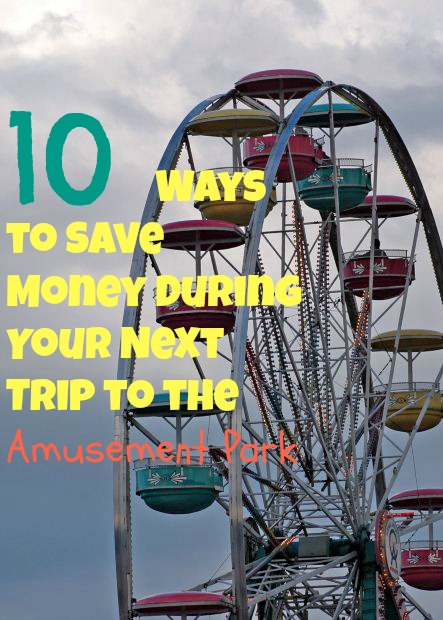 10 Ways to Save Money During Your Next Trip to the Amusement Park
