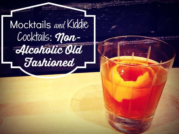 Mocktails and Kiddie Cocktails Non-Alcoholic Old Fashioned