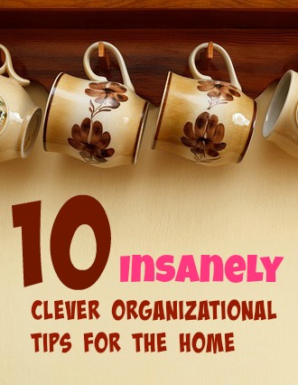10 Insanely Clever Organizational Tips For The Home