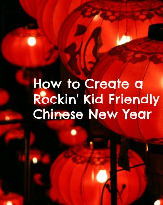 How to Create a Rockin' Kid Friendly Chinese New Year