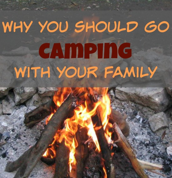 Why You Should Go Camping with Your Family