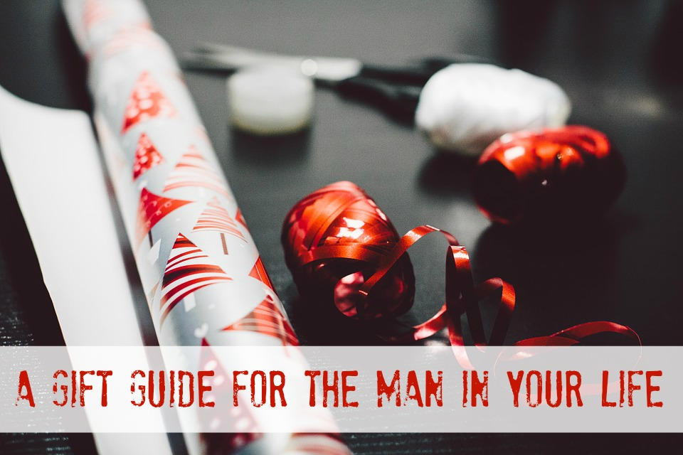 A Gift Guide for the Man in Your Life