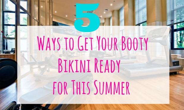 5 Ways to Get Your Booty Bikini Ready for This Summer