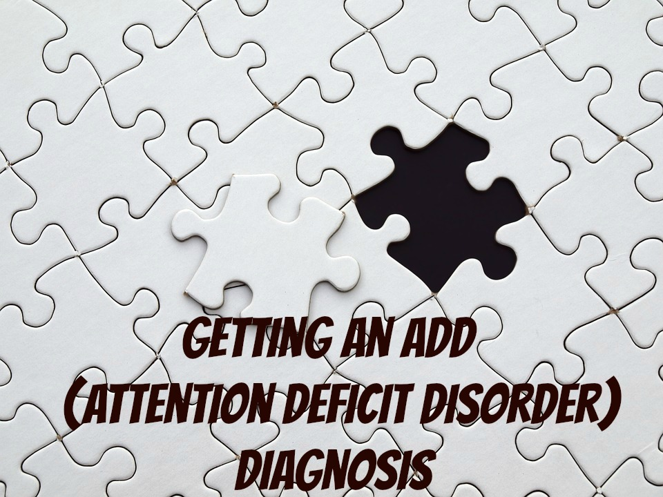 Getting An ADD (Attention Deficit Disorder) Diagnosis