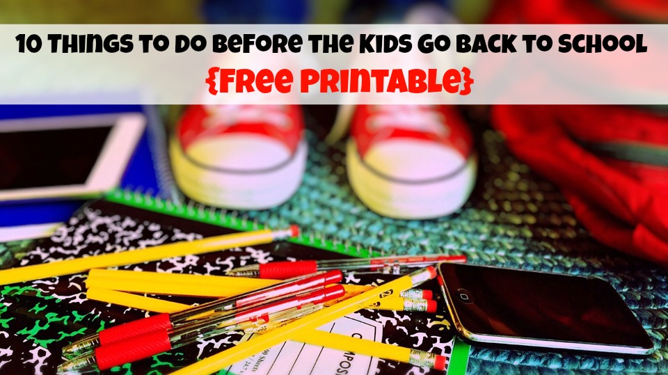 10 Things to do Before the Kids Go Back to School {Free Printable}