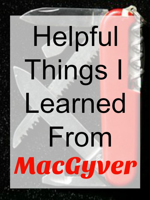 Helpful Things I Learned from MacGyver