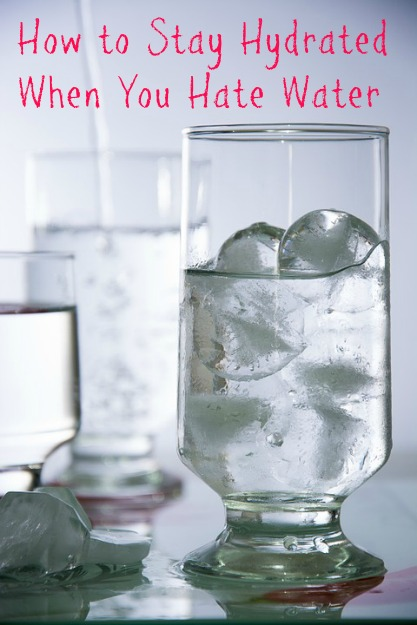 how-to-stay-hydrated-when-you-hate-water
